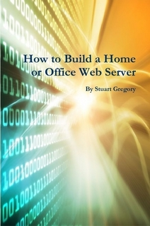 How to Build a Home or Office Web Server by Stuart Gregory